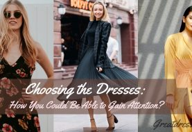 Choosing the Dresses: How You Could Be Able to Gain Attention?