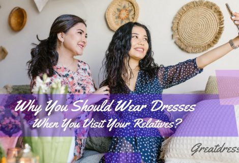 Why You Should Wear Dresses When You Visit Your Relatives?