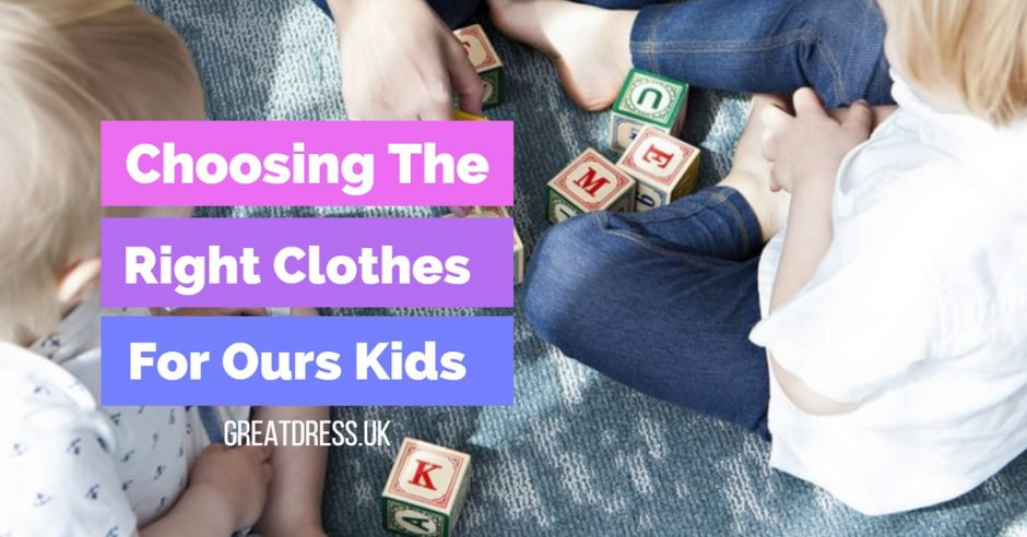 Choosing The Right Clothes For Ours Kids