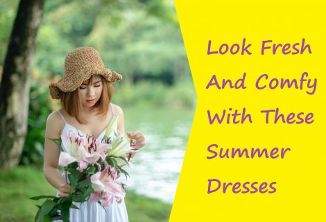 Look Fresh And Comfy With Summer Dresses