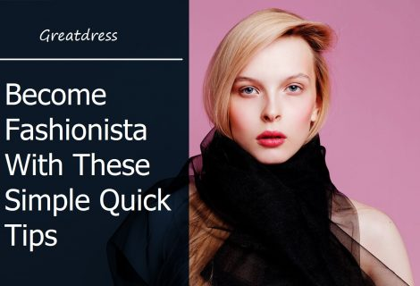 Be a Fashionista With These Simple Quick Tips