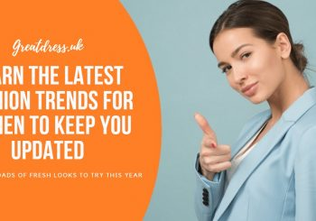 Learn The Latest Fashion Trends For Women To Keep You Updated