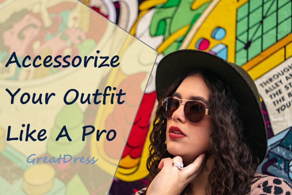 Accessorize Your Outfit Like A Pro