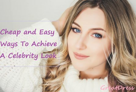Cheap and Easy Ways To Achieve A Celebrity Look