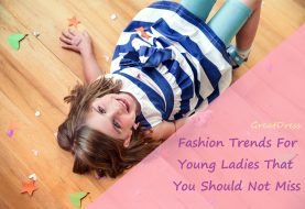 Fashion Trends For Young Ladies That You Should Not Miss