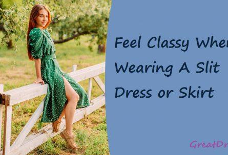 Feel Classy When Wearing A Slit Dress or Skirt