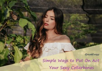 Simple Ways to Put On Act Your Sexy Collarbones