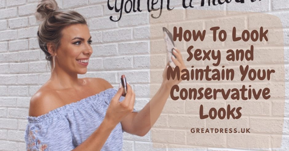 How To Look Sexy and Maintain Your Conservative Looks